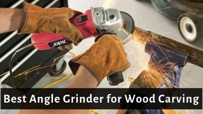 Best Angle Grinder for Wood Carving