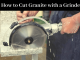 How to cut Granite with a Grinder: Safe Cutting Guide for You